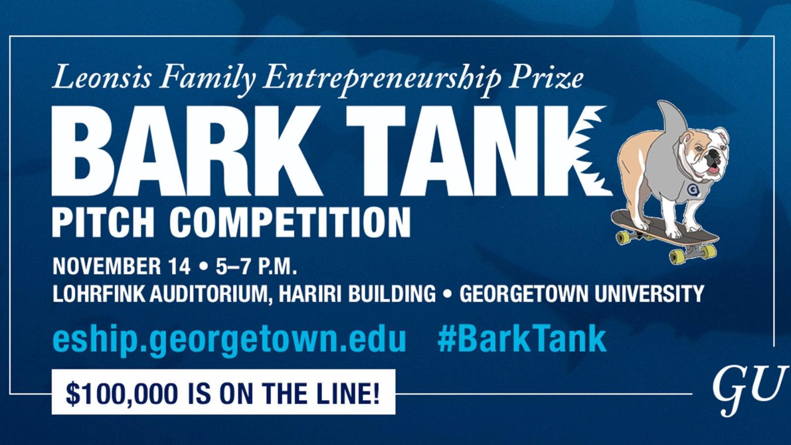 Illustration of Jack the Bulldog on a skateboard with the words Georgetown Entrepreneurship Prize Bark Tank Competition. November 14. 5-7 p.m., Lohrfink Auditorium, Hariri Building, Georgetown University, eship.georgetown, Georgetown University, #BarTank, $100,000 is on the line!