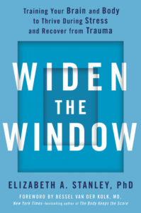 Book jacket for Widen the Window: Training Your Brain and Body to Thrive During Stress and Recover from Trauma