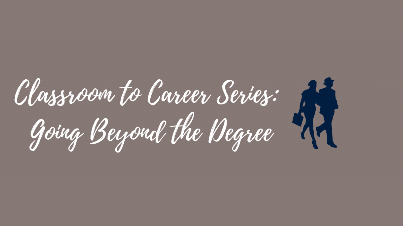 Grey background with blue text overlay reading—Classroom to Career Series: Going Beyond the Degree—with two silhouettes standing side-by-side carrying briefcases