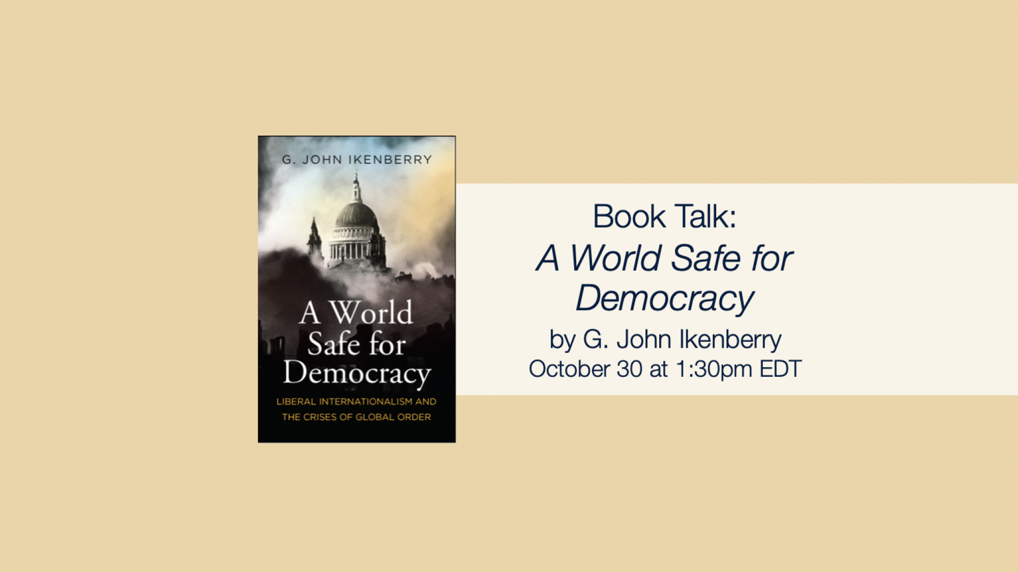 Book Talk: A World Safe for Democracy by G John Ikenberry on October 30 at 1:30pm EDT