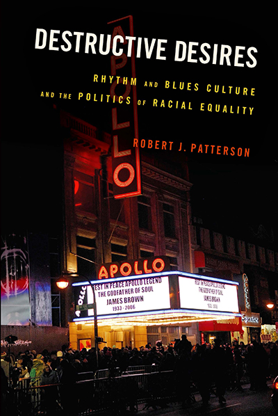 Photo of the cover of a book, Destructive Desires Rhythm and Blues Culture and the Politics of Racial