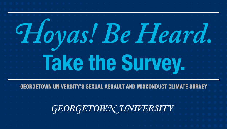 Blue graphic that reads Hoyas! Be Heard. Take the Survey. Georgeown University's Sexual Assault and Misconduct Climate Survey